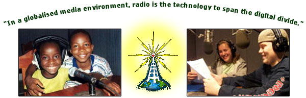 In a globalised media environment, radio is the technology to span the digital divide.